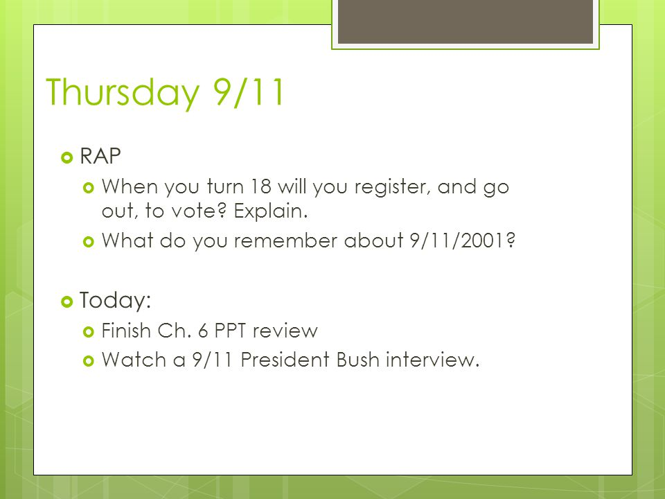 Thursday 9/11 RAP. When you turn 18 will you register, and go out, to vote Explain. What do you remember about 9/11/2001
