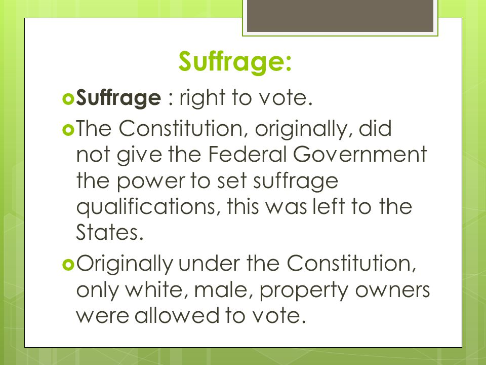 Suffrage: Suffrage : right to vote.