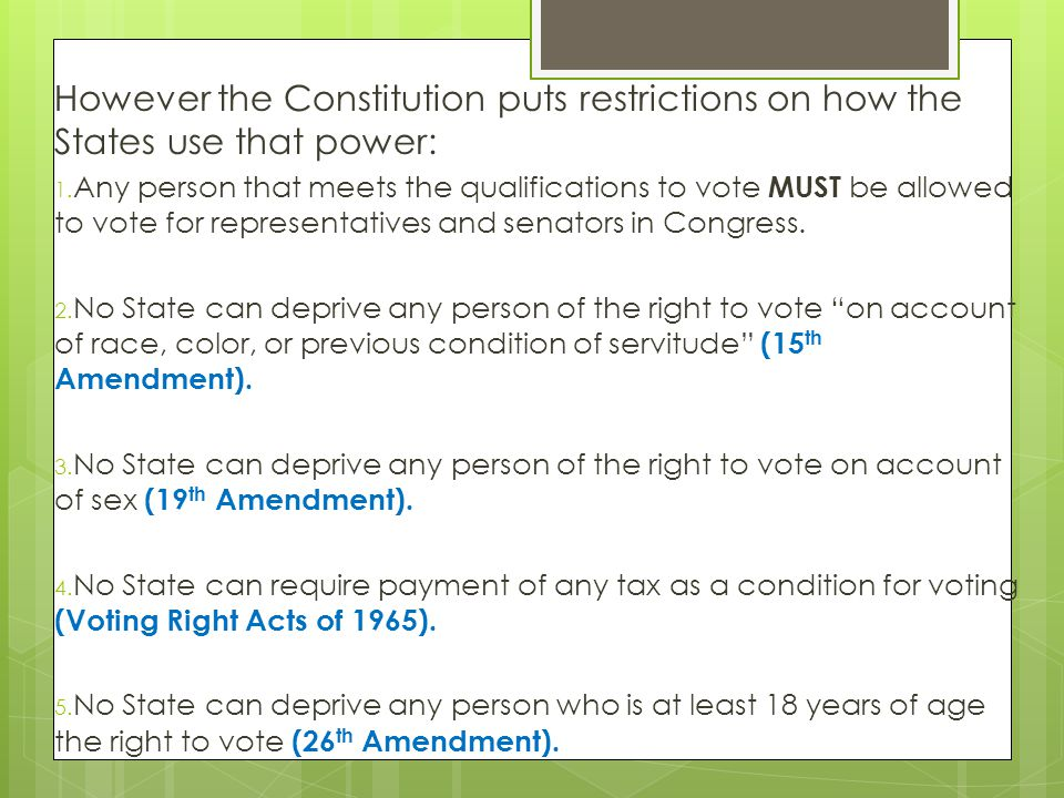 However the Constitution puts restrictions on how the States use that power: