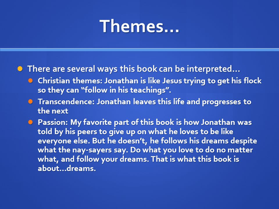 Themes… There are several ways this book can be interpreted…