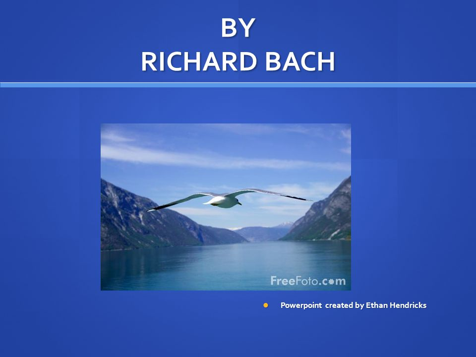 BY RICHARD BACH Powerpoint created by Ethan Hendricks