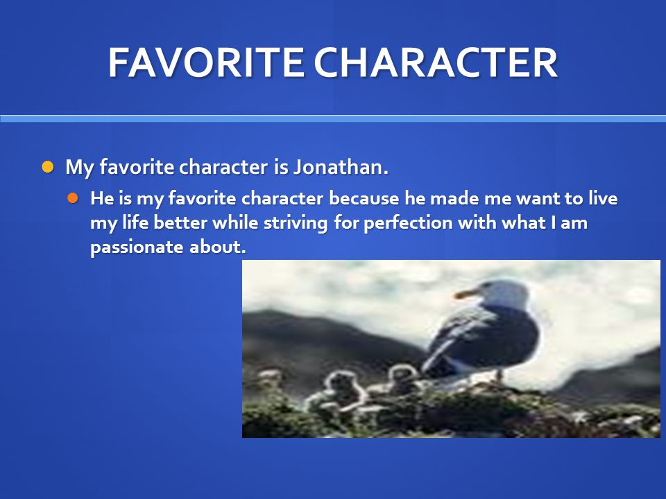 FAVORITE CHARACTER My favorite character is Jonathan.