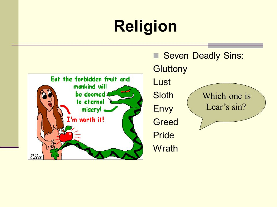 Religion Seven Deadly Sins: Gluttony Lust Sloth Envy Greed