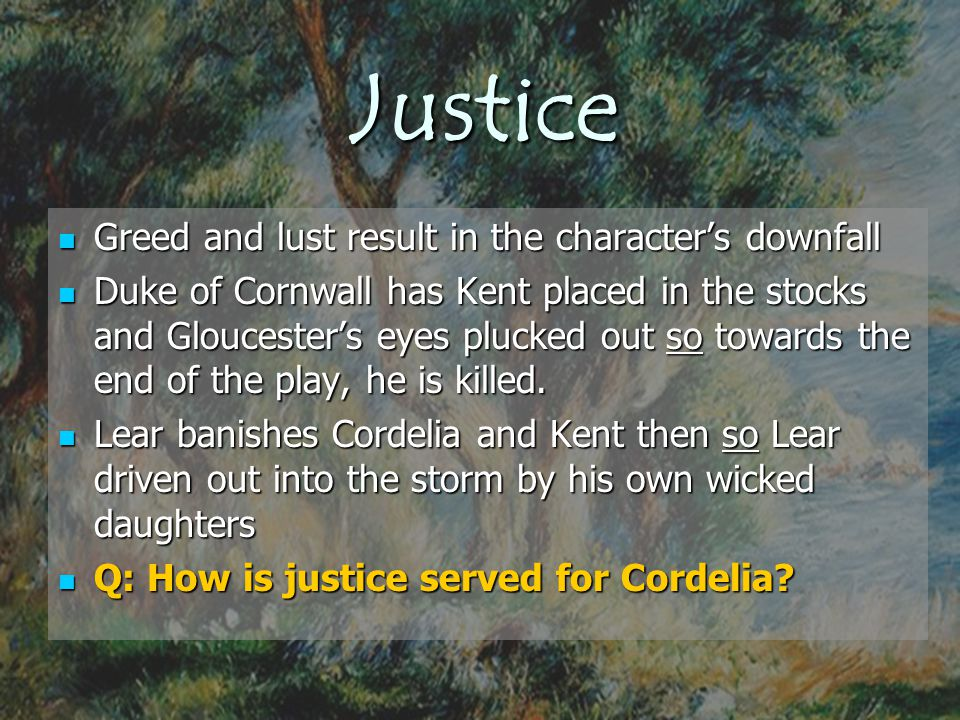 Justice Greed and lust result in the character's downfall