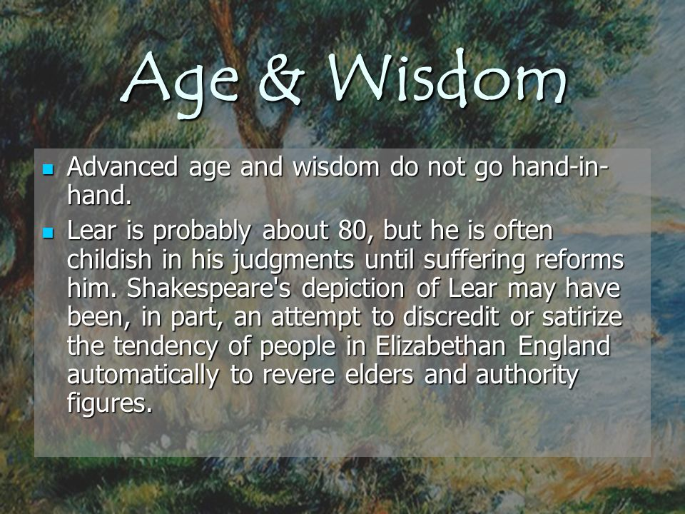 Age & Wisdom Advanced age and wisdom do not go hand-in-hand.