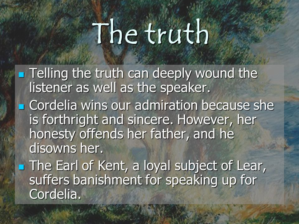 The truth Telling the truth can deeply wound the listener as well as the speaker.