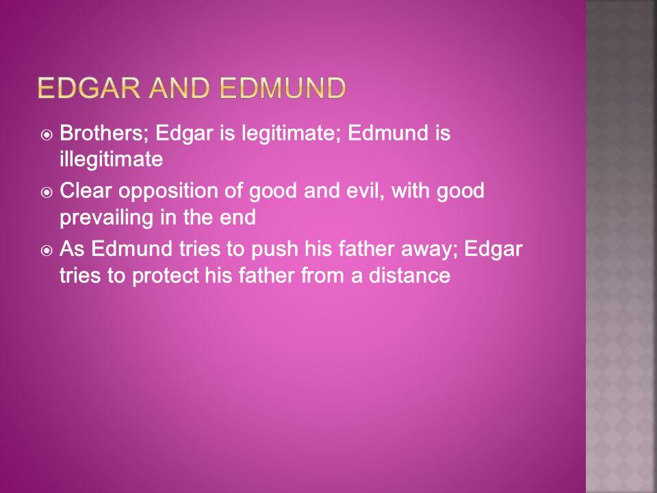 Edgar and Edmund Brothers; Edgar is legitimate; Edmund is illegitimate