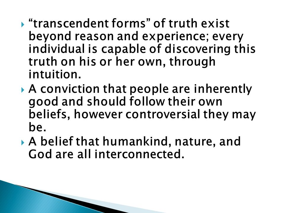transcendent forms of truth exist beyond reason and experience; every individual is capable of discovering this truth on his or her own, through intuition. A