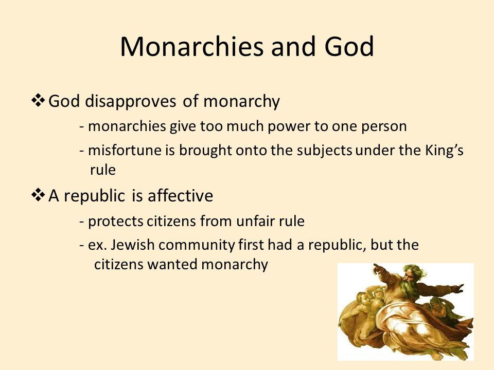 Monarchies and God God disapproves of monarchy A republic is affective