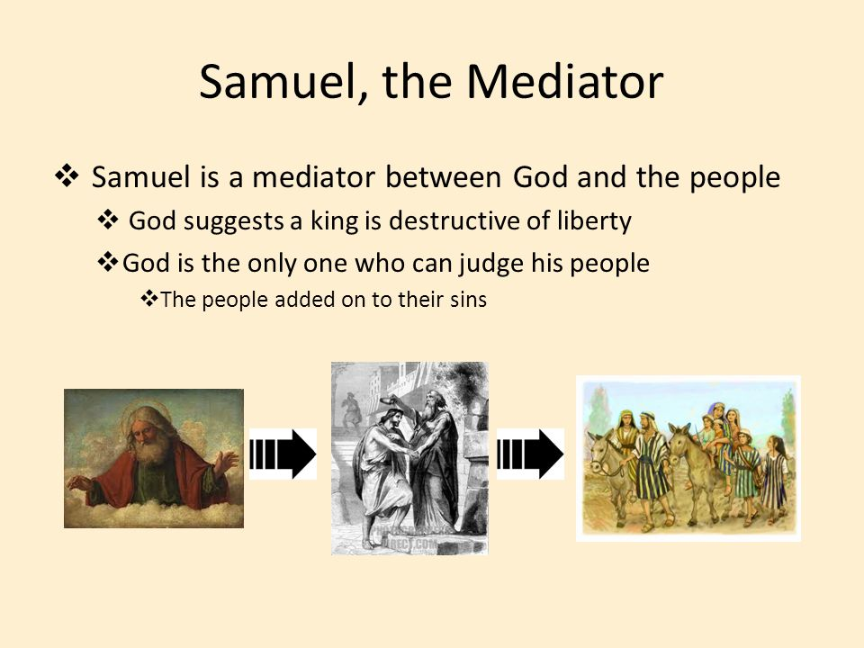 Samuel, the Mediator Samuel is a mediator between God and the people