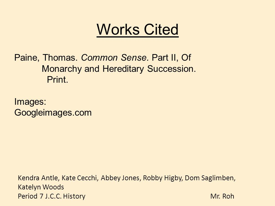 Works Cited Paine, Thomas. Common Sense. Part II, Of Monarchy and Hereditary Succession. Print.