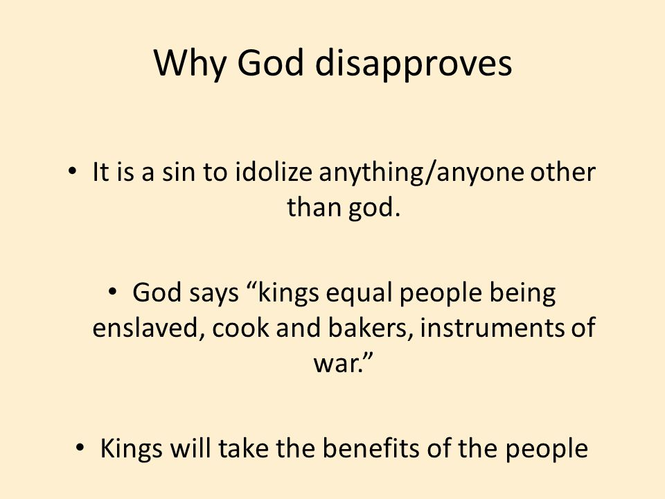 Why God disapproves It is a sin to idolize anything/anyone other than god.