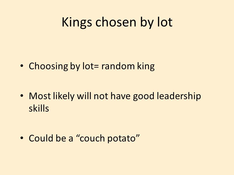 Kings chosen by lot Choosing by lot= random king