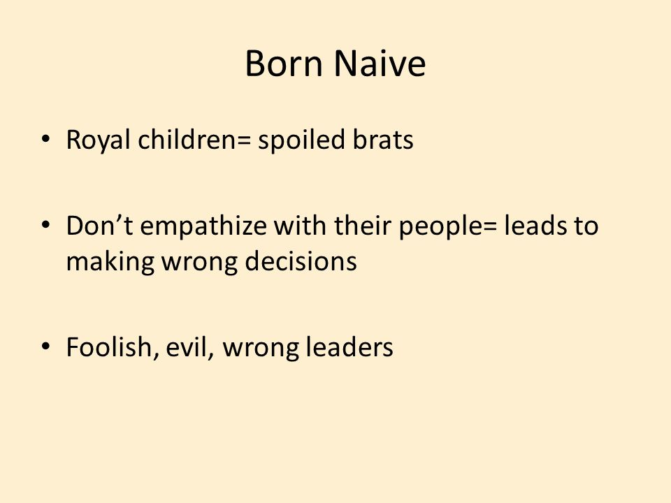 Born Naive Royal children= spoiled brats