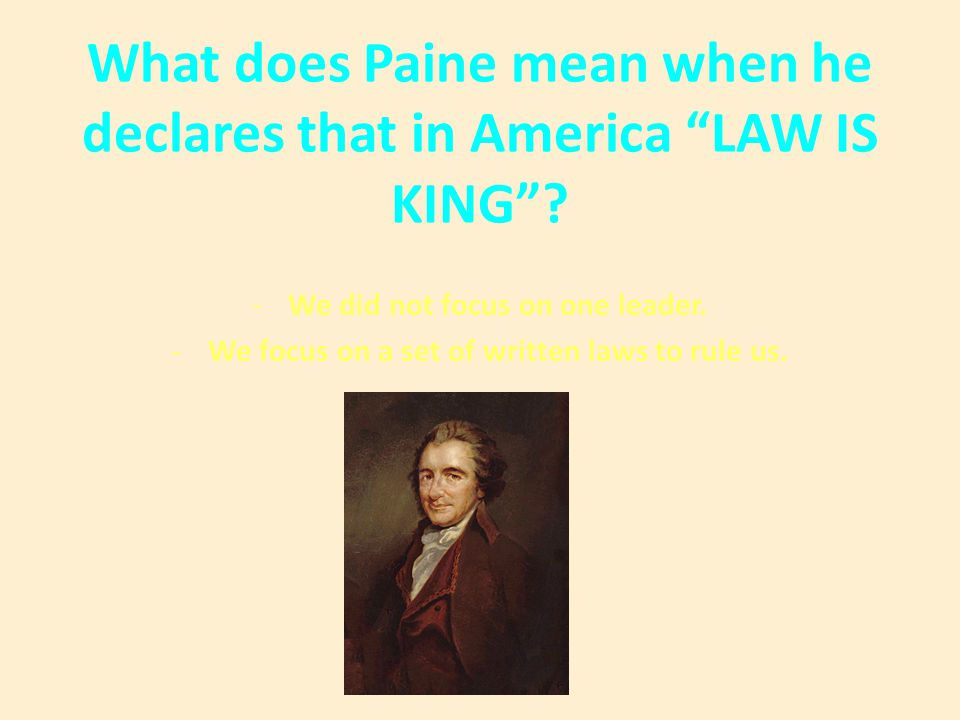 What does Paine mean when he declares that in America LAW IS KING