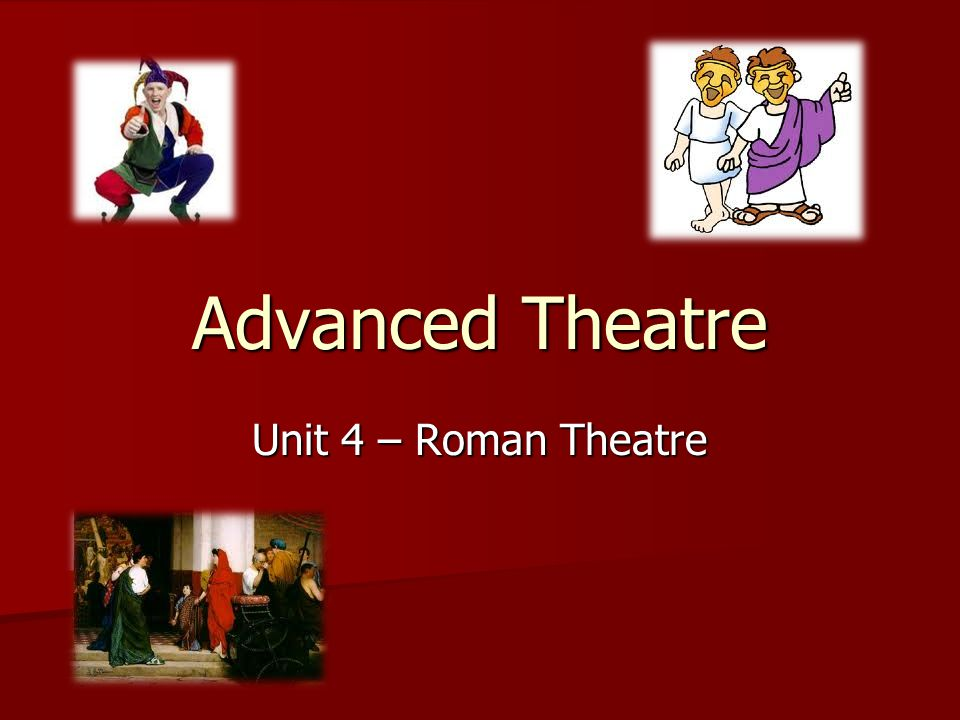 Advanced Theatre Unit 4 – Roman Theatre