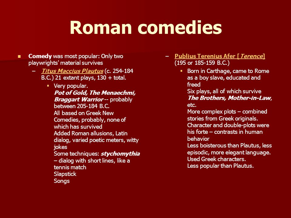 Roman comedies Comedy was most popular: Only two playwrights material survives.