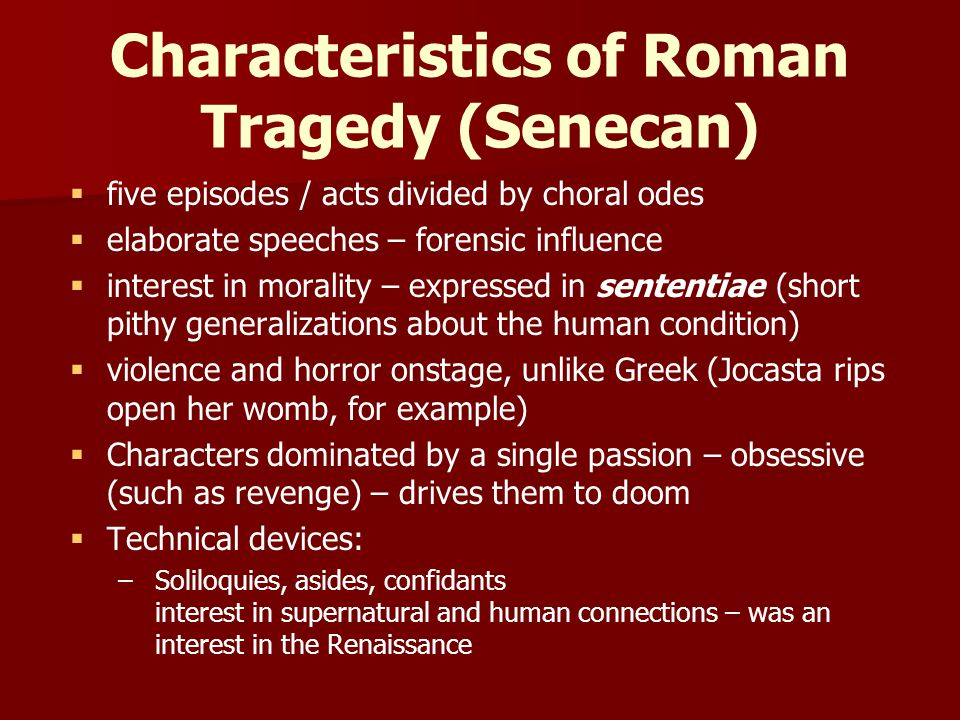Characteristics of Roman Tragedy (Senecan)
