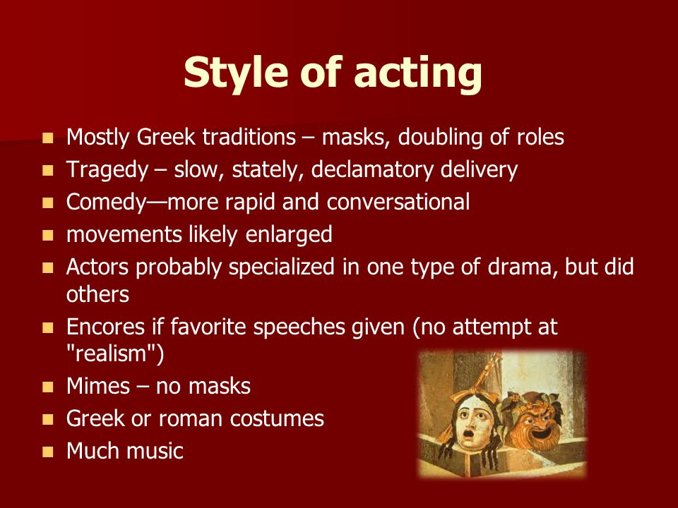 Style of acting Mostly Greek traditions – masks, doubling of roles