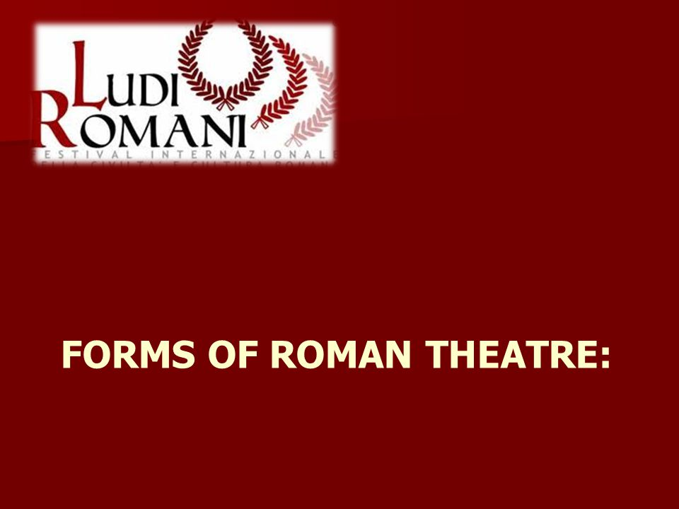 Forms of Roman Theatre: