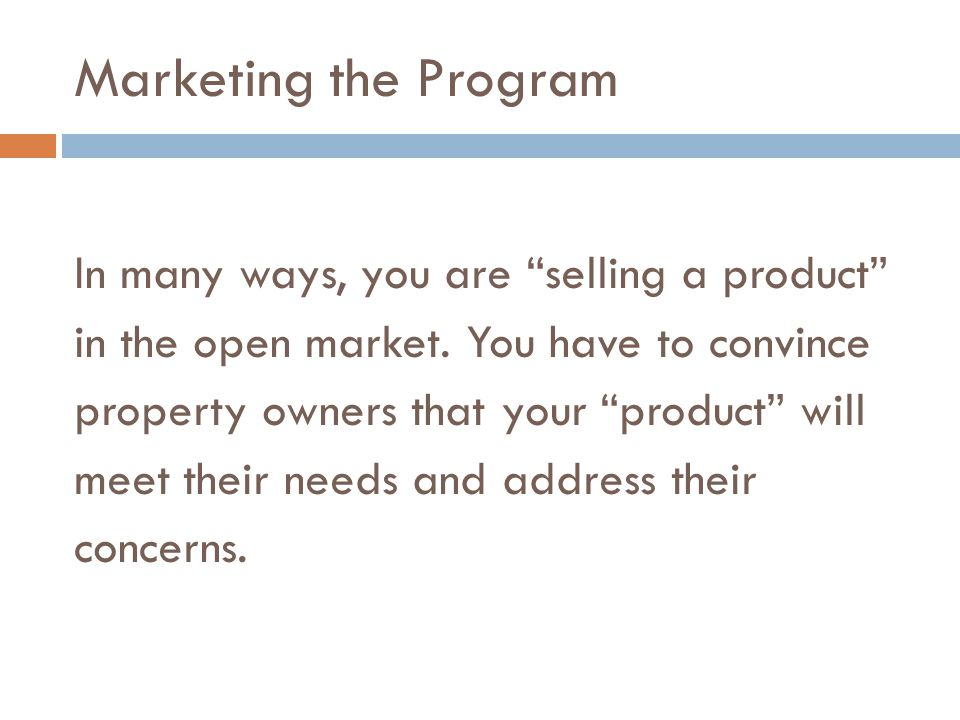 Marketing the Program In many ways, you are selling a product