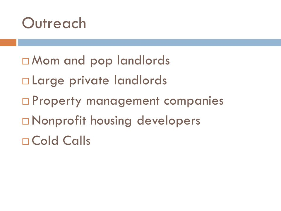 Outreach Mom and pop landlords Large private landlords
