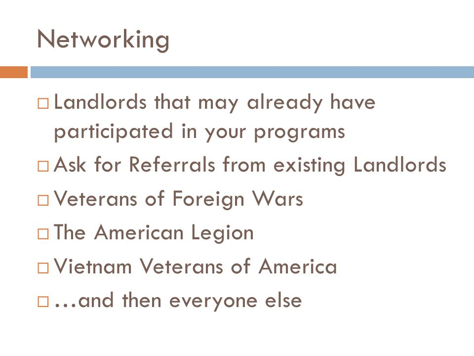 Networking Landlords that may already have participated in your programs. Ask for Referrals from existing Landlords.