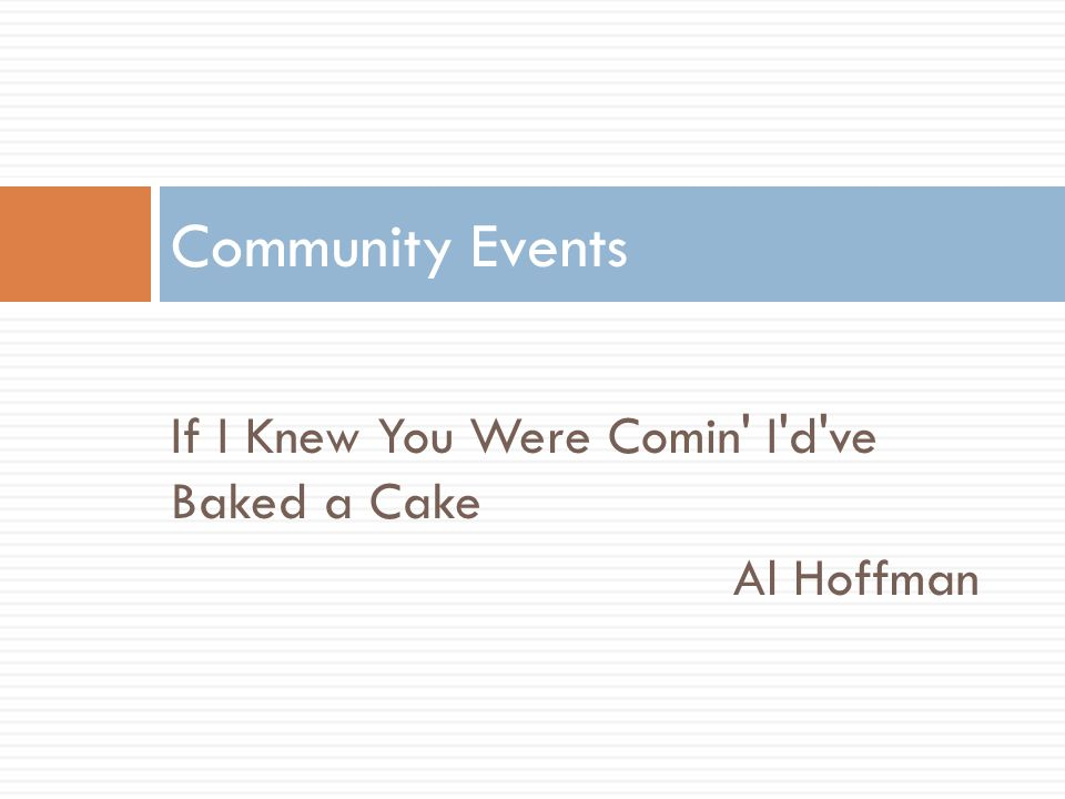 Community Events If I Knew You Were Comin I d ve Baked a Cake