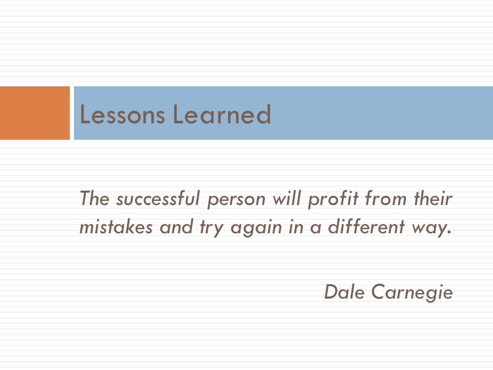 Lessons Learned The successful person will profit from their mistakes and try again in a different way.