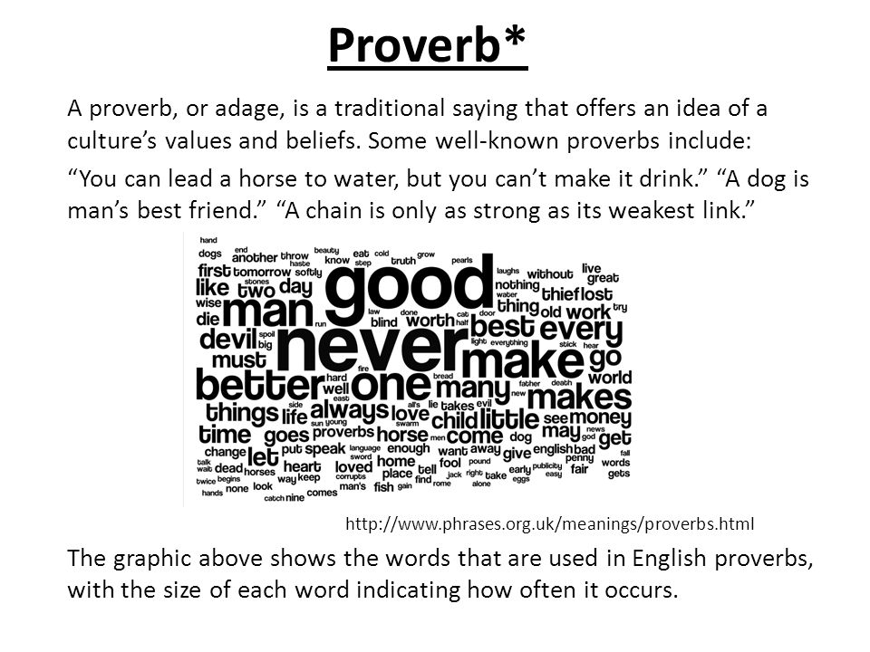 Proverb* A proverb, or adage, is a traditional saying that offers an idea of a culture's values and beliefs. Some well-known proverbs include: