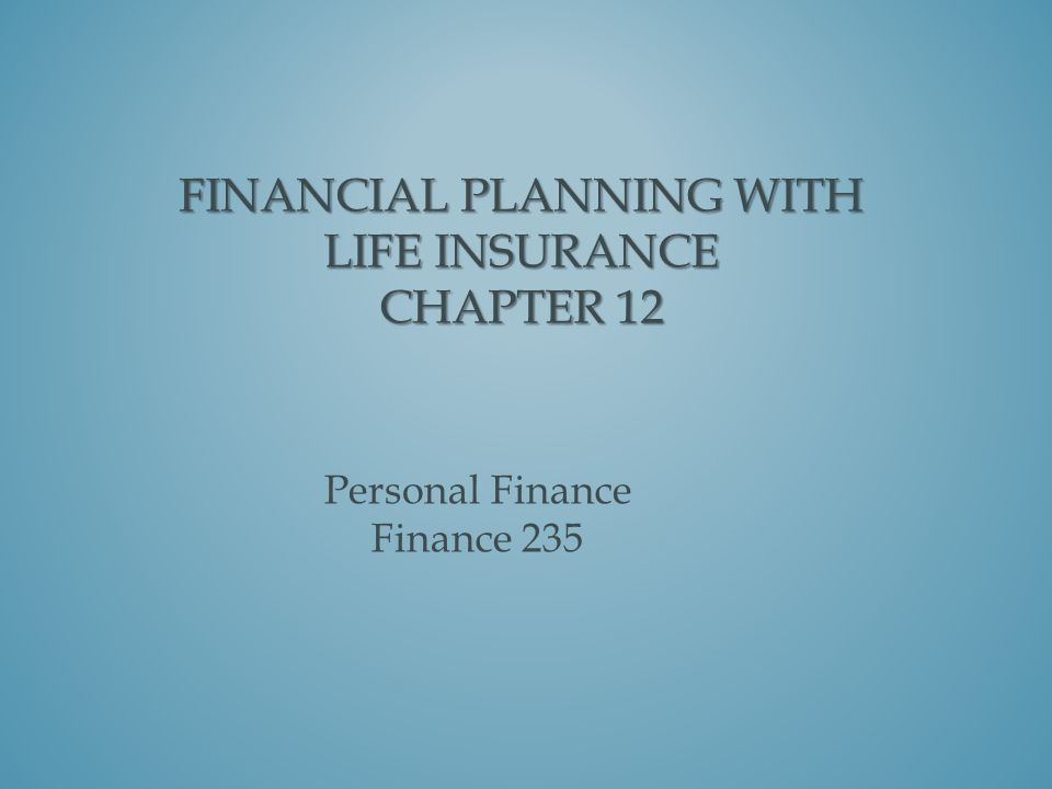 Financial Planning with Life Insurance Chapter 12