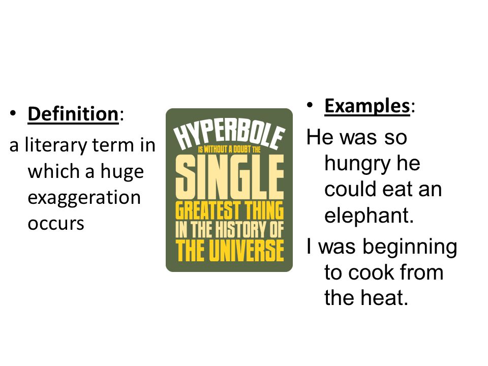 Examples: He was so hungry he could eat an elephant. I was beginning to cook from the heat. Definition: