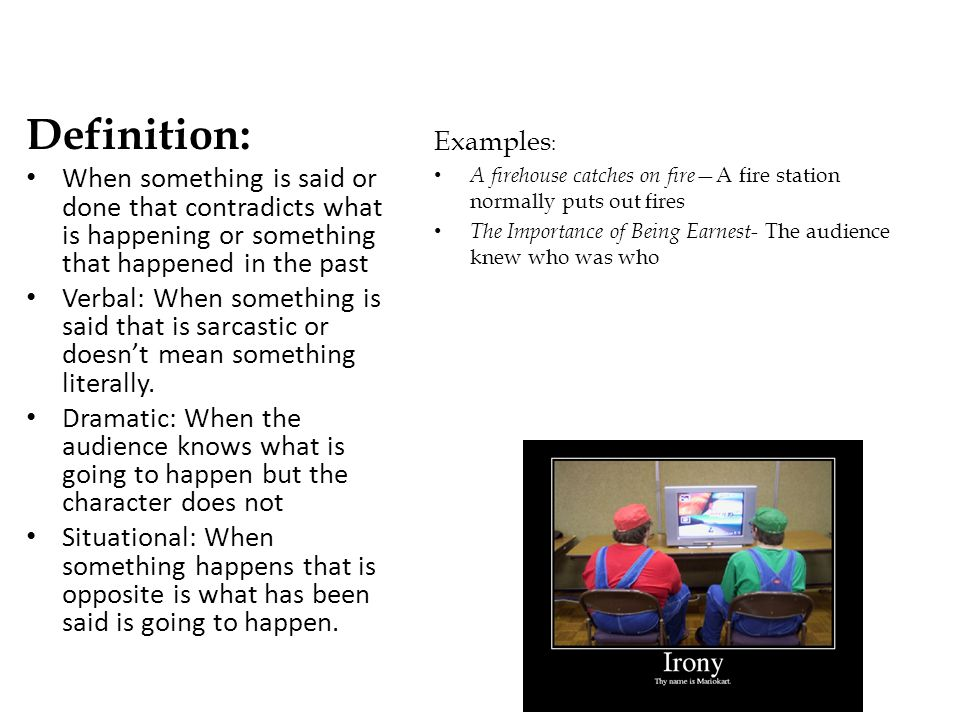 Definition: When something is said or done that contradicts what is happening or something that happened in the past.