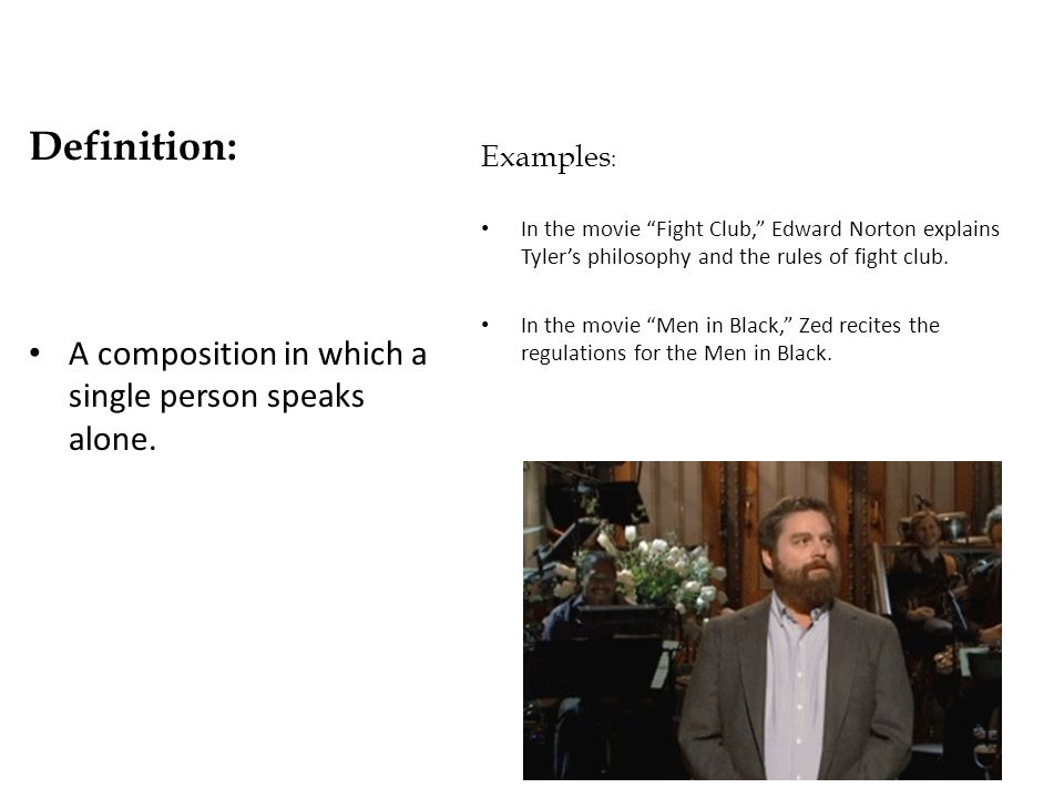 Definition: A composition in which a single person speaks alone.