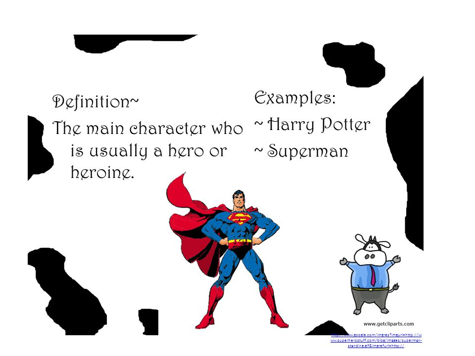 The main character who is usually a hero or heroine.