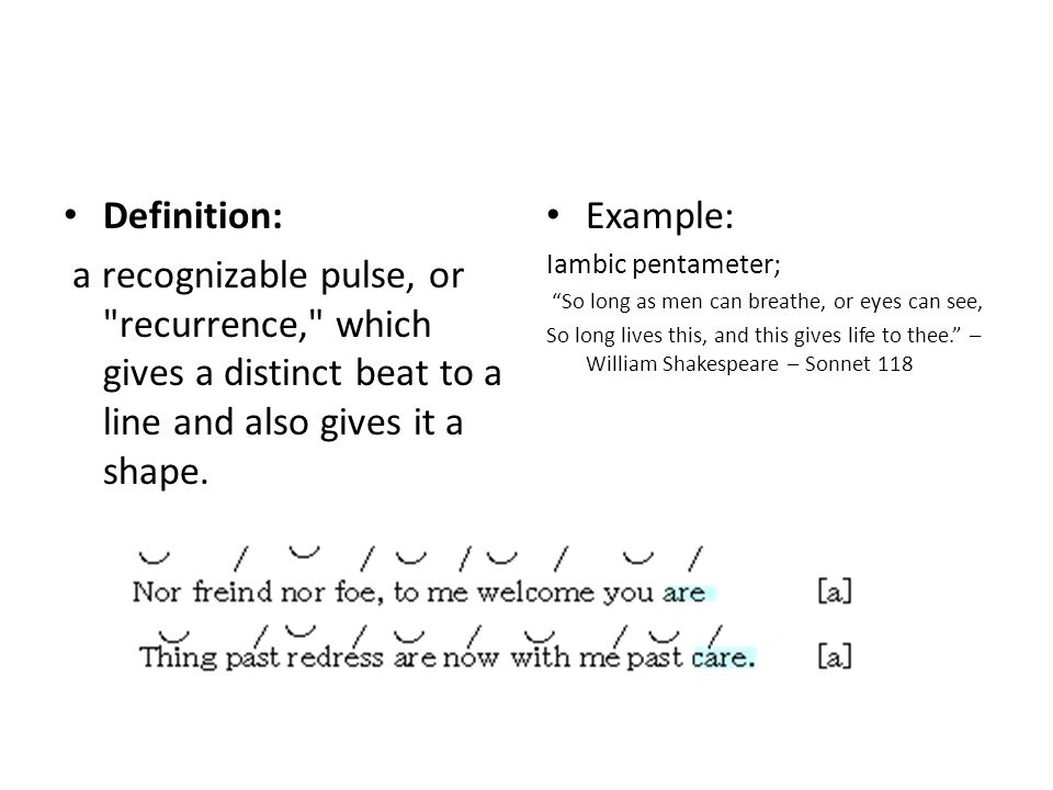 Definition: a recognizable pulse, or recurrence, which gives a distinct beat to a line and also gives it a shape.