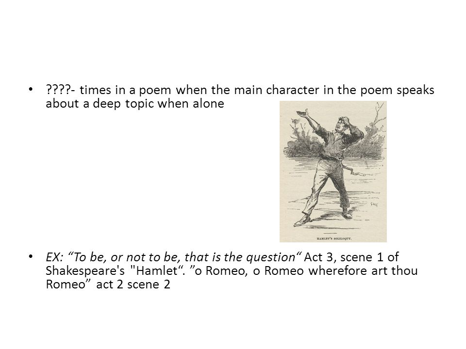 - times in a poem when the main character in the poem speaks about a deep topic when alone