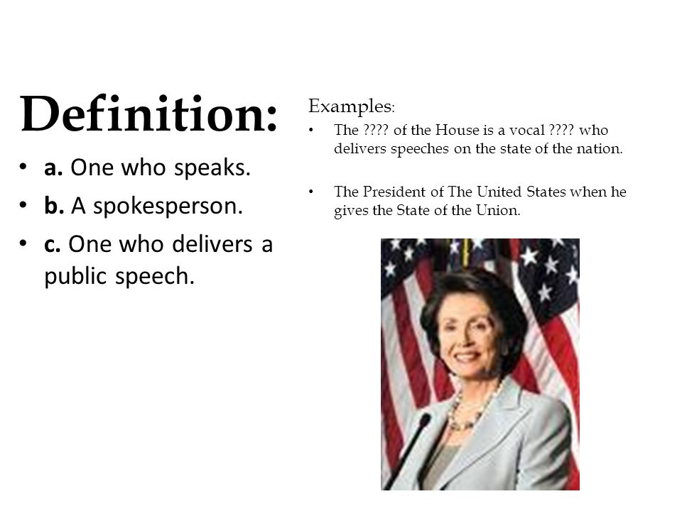 Definition: a. One who speaks. b. A spokesperson.