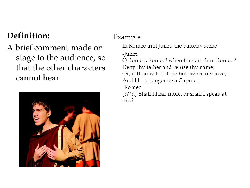 Definition: A brief comment made on stage to the audience, so that the other characters cannot hear.