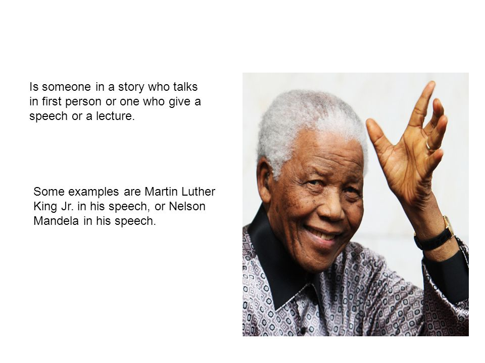 Is someone in a story who talks in first person or one who give a speech or a lecture.