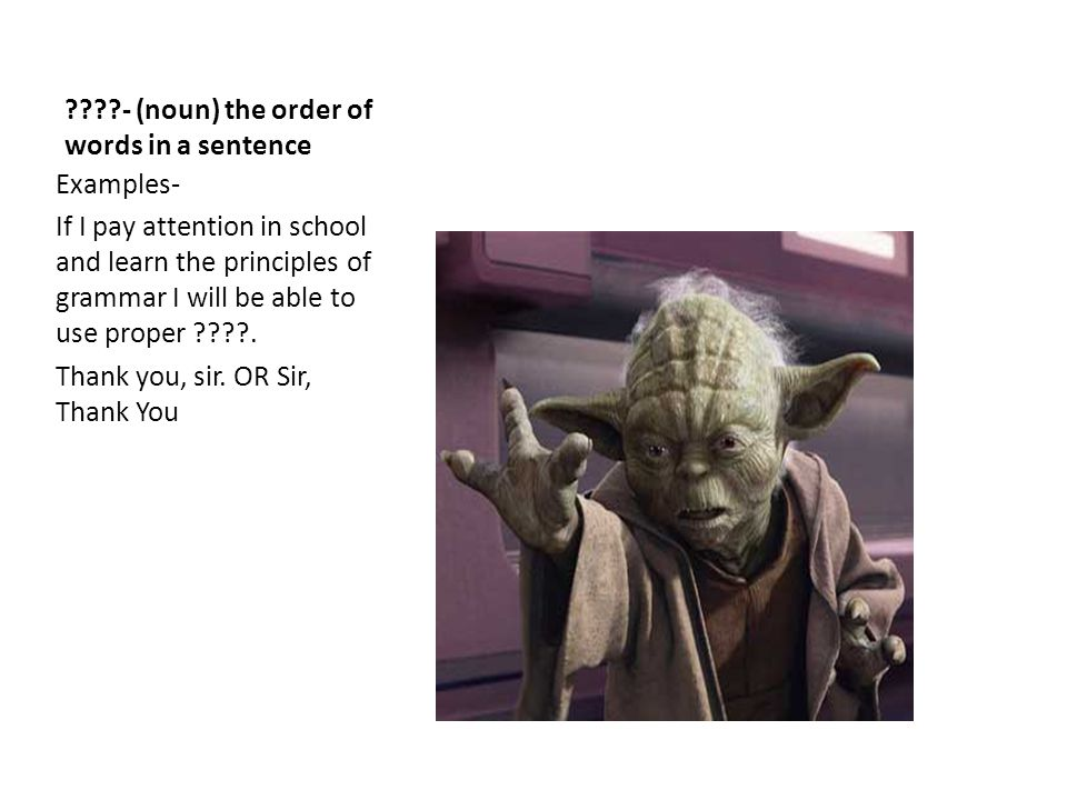 - (noun) the order of words in a sentence