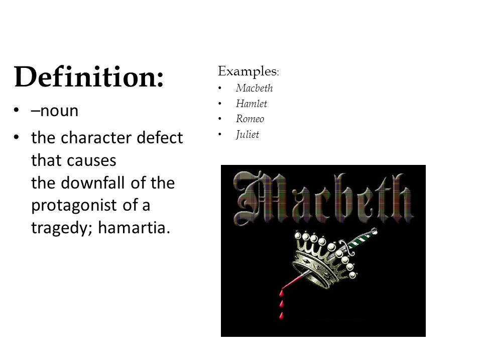 Definition: –noun. the character defect that causes the downfall of the protagonist of a tragedy; hamartia.