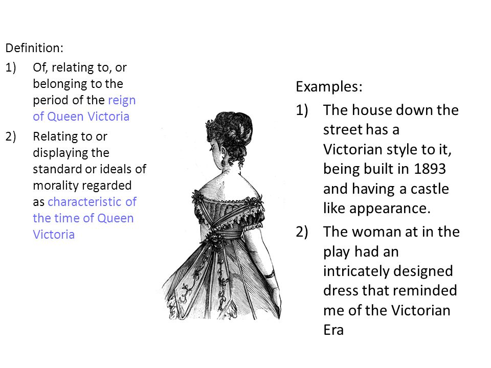 Definition: Of, relating to, or belonging to the period of the reign of Queen Victoria.