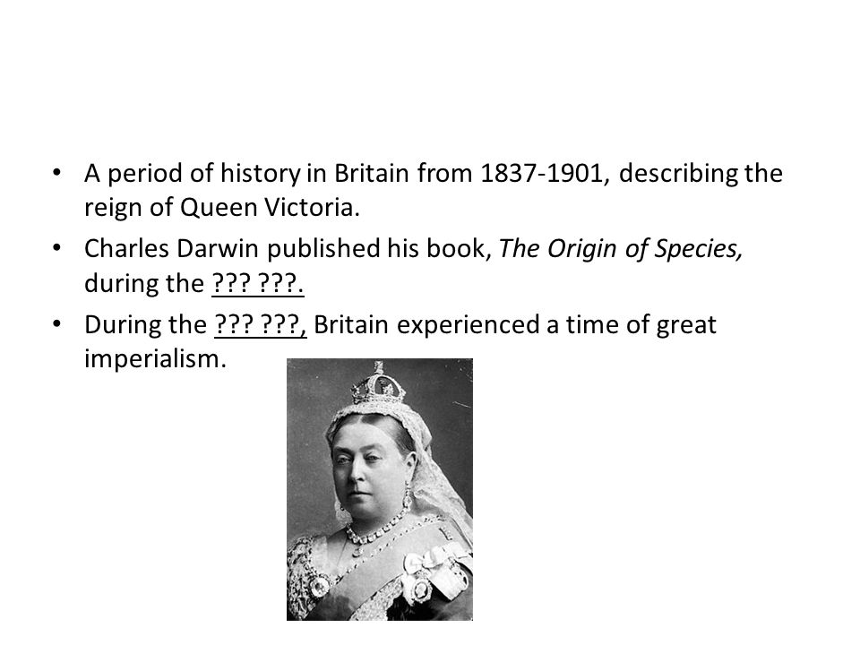 A period of history in Britain from 1837-1901, describing the reign of Queen Victoria.