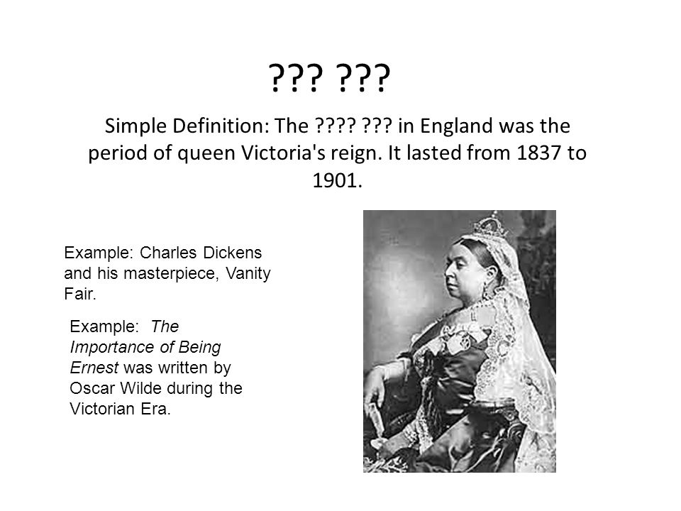 Simple Definition: The in England was the period of queen Victoria s reign. It lasted from 1837 to 1901.