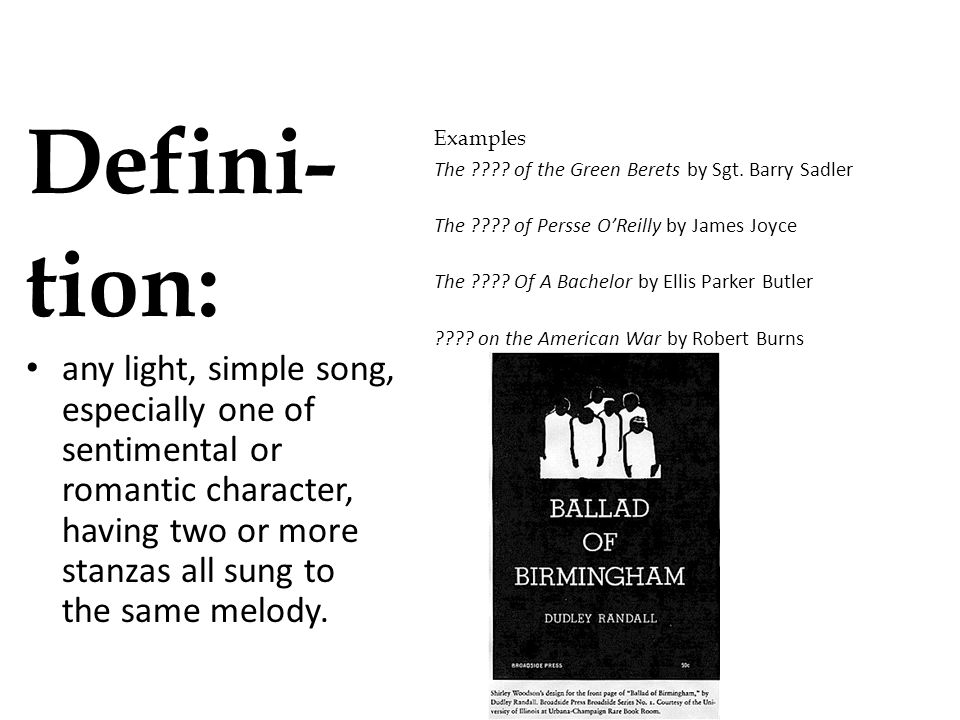 Defini- tion: any light, simple song, especially one of sentimental or romantic character, having two or more stanzas all sung to the same melody.