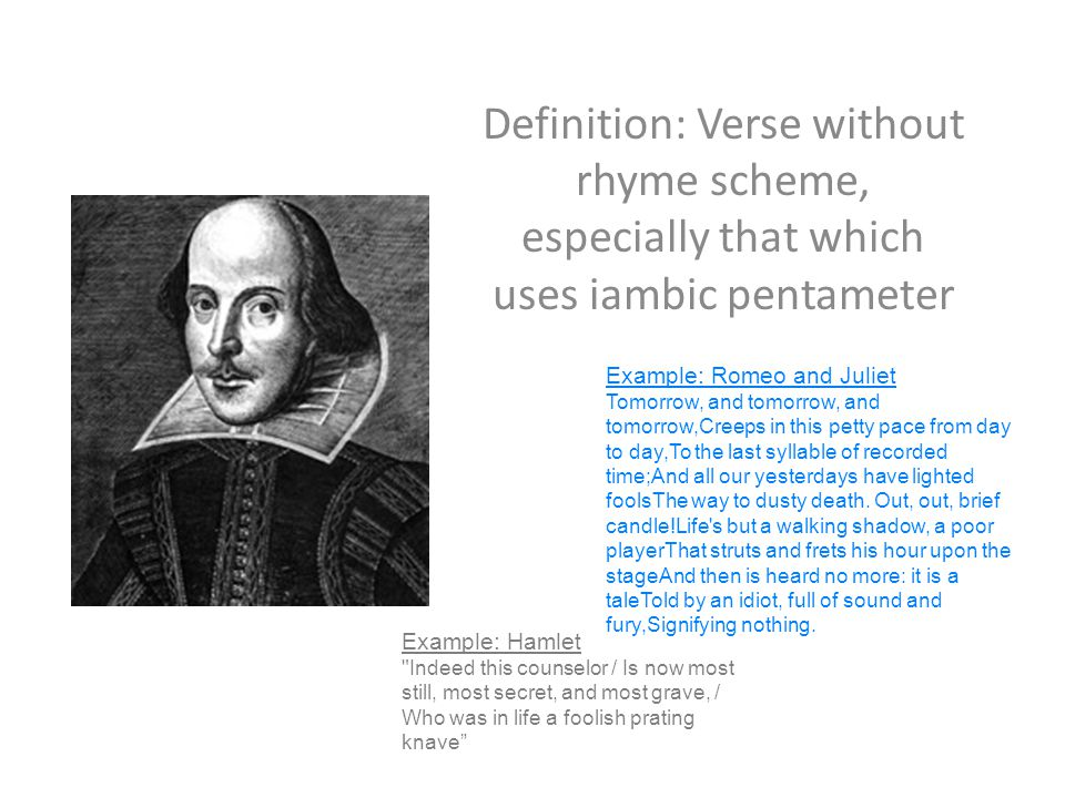 Definition: Verse without rhyme scheme, especially that which uses iambic pentameter
