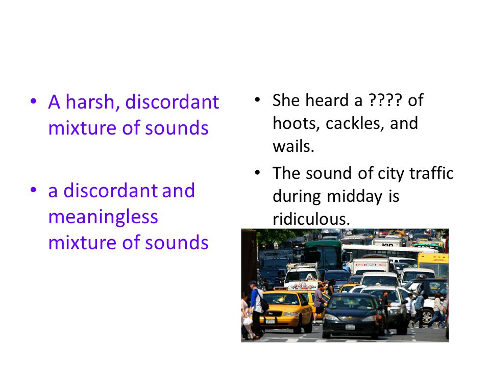 A harsh, discordant mixture of sounds