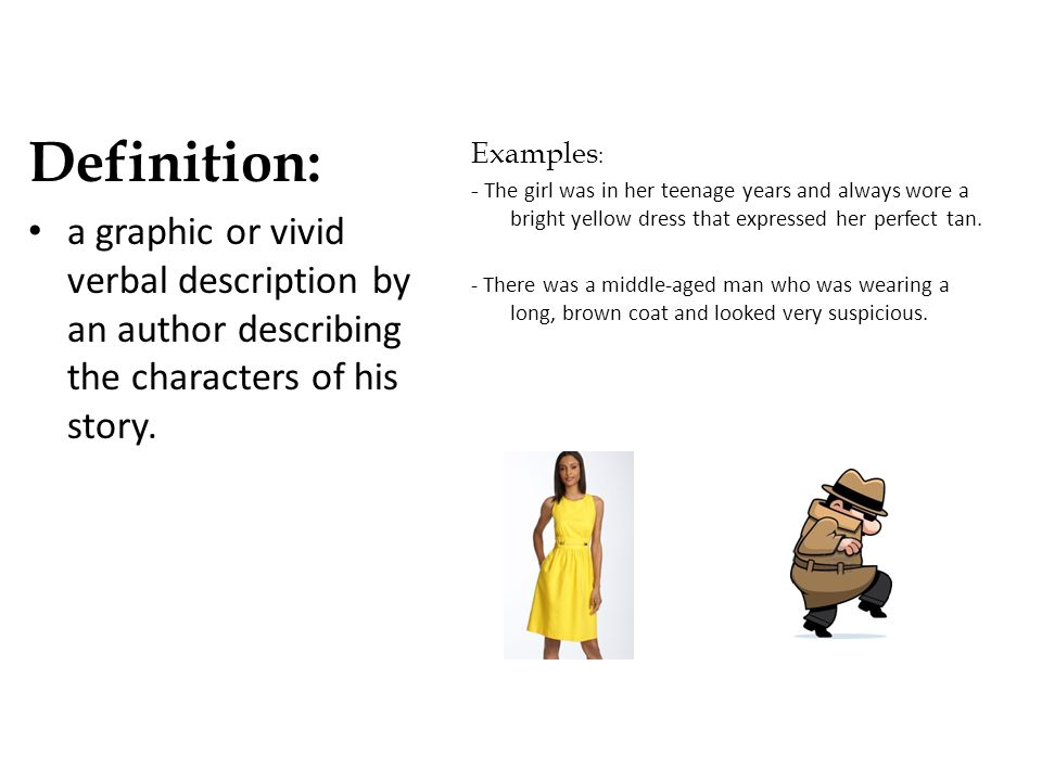 Definition: a graphic or vivid verbal description by an author describing the characters of his story.