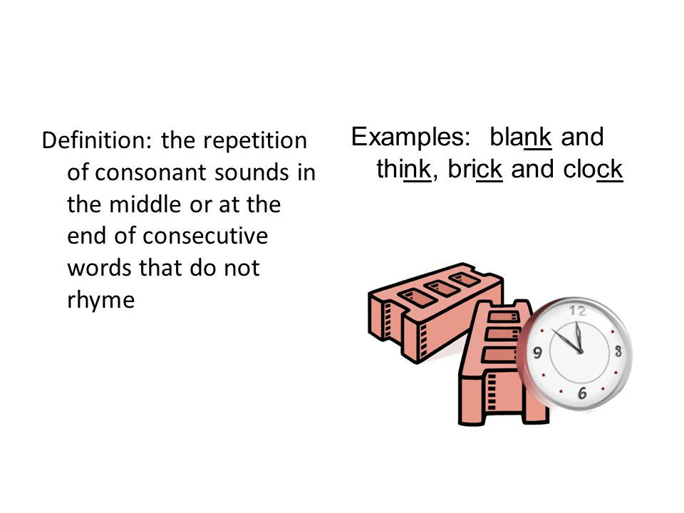 Definition: the repetition of consonant sounds in the middle or at the end of consecutive words that do not rhyme